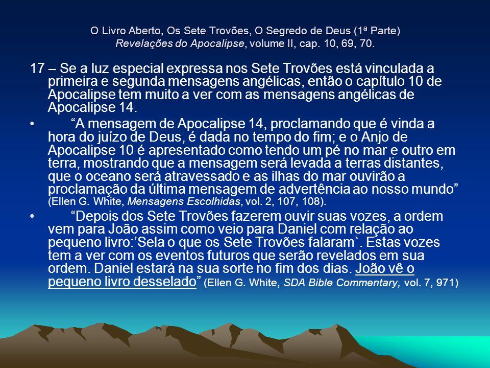 O Livro Aberto, Os Sete Trovões, O Segredo de Deus (1ª Parte) Revelações do Apocalipse, volume II, cap. 10, 69, 70.