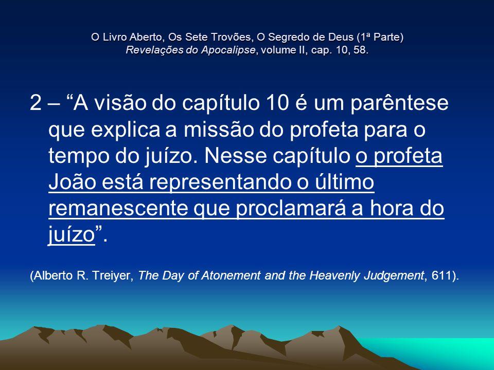 O Livro Aberto, Os Sete Trovões, O Segredo de Deus (1ª Parte) Revelações do Apocalipse, volume II, cap. 10, 58.