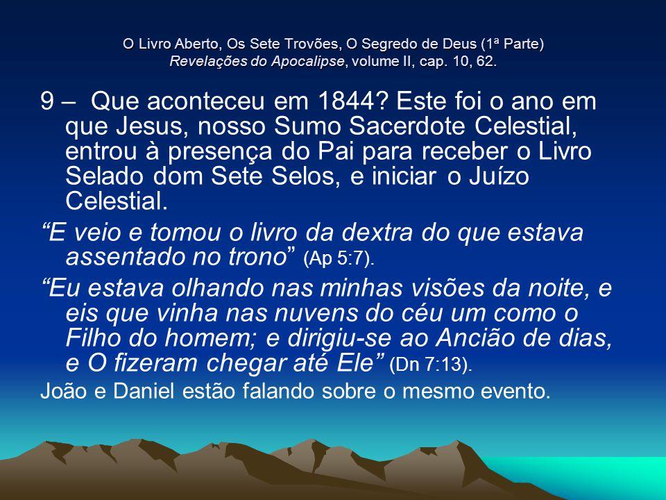 O Livro Aberto, Os Sete Trovões, O Segredo de Deus (1ª Parte) Revelações do Apocalipse, volume II, cap. 10, 62.