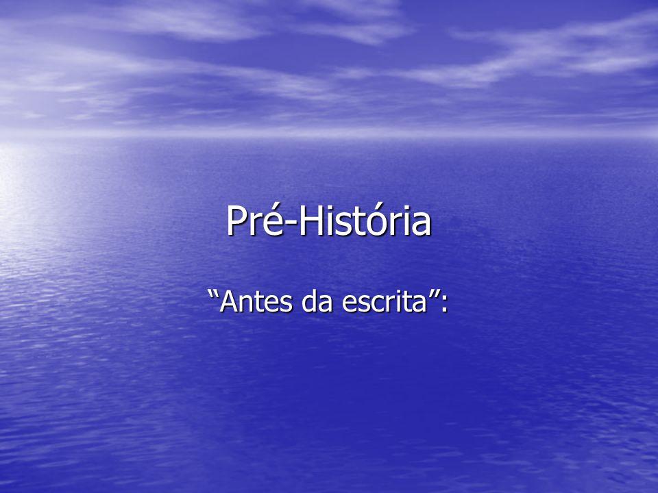 Pré-História Antes da escrita :