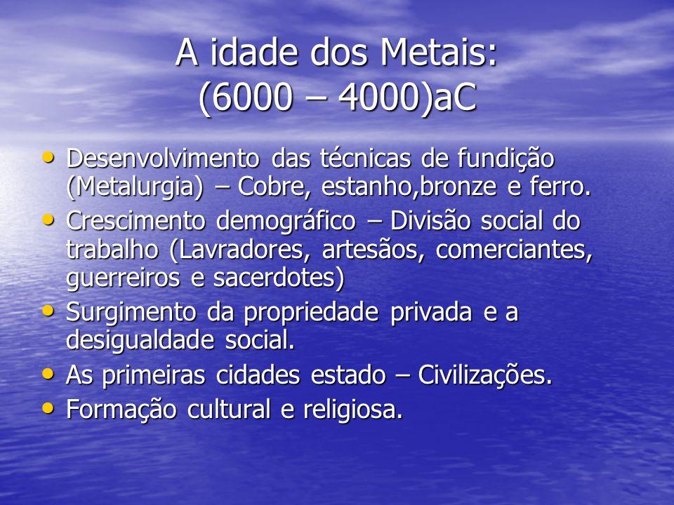 A idade dos Metais: (6000 – 4000)aC