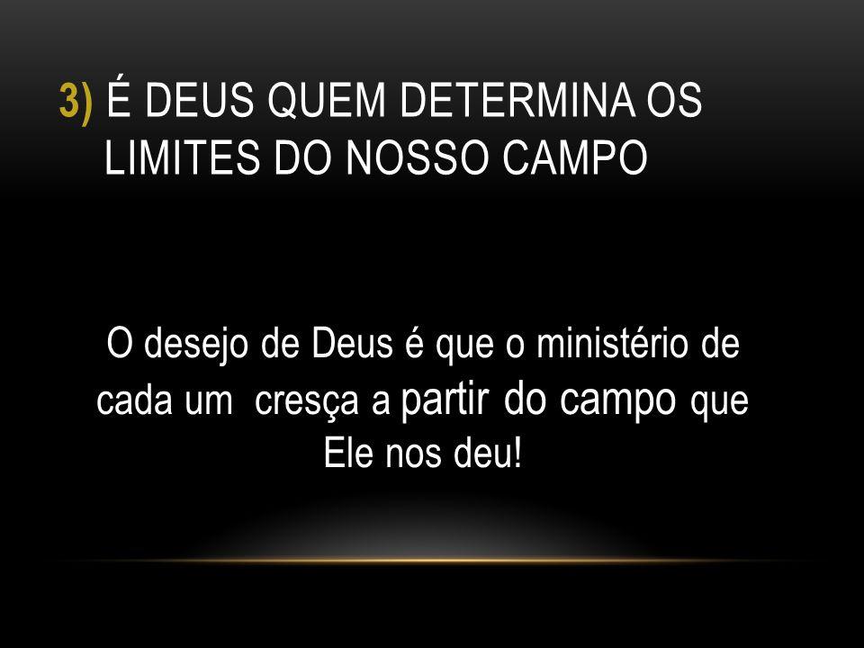 3) É deus quem determina os limites do nosso campo
