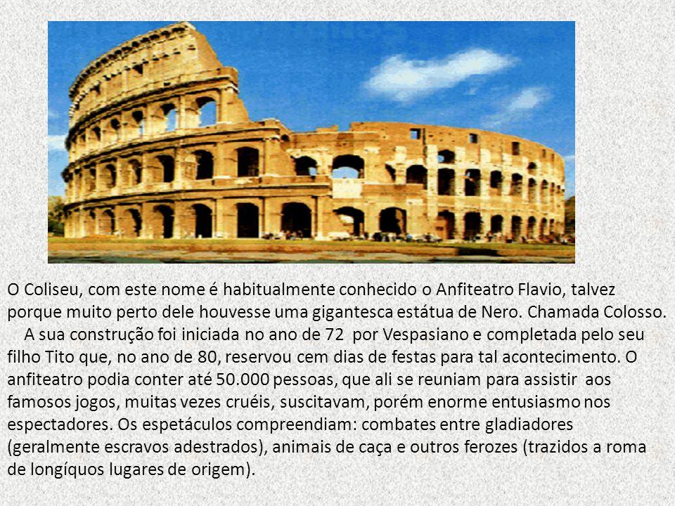 O Coliseu, com este nome é habitualmente conhecido o Anfiteatro Flavio, talvez porque muito perto dele houvesse uma gigantesca estátua de Nero. Chamada Colosso.