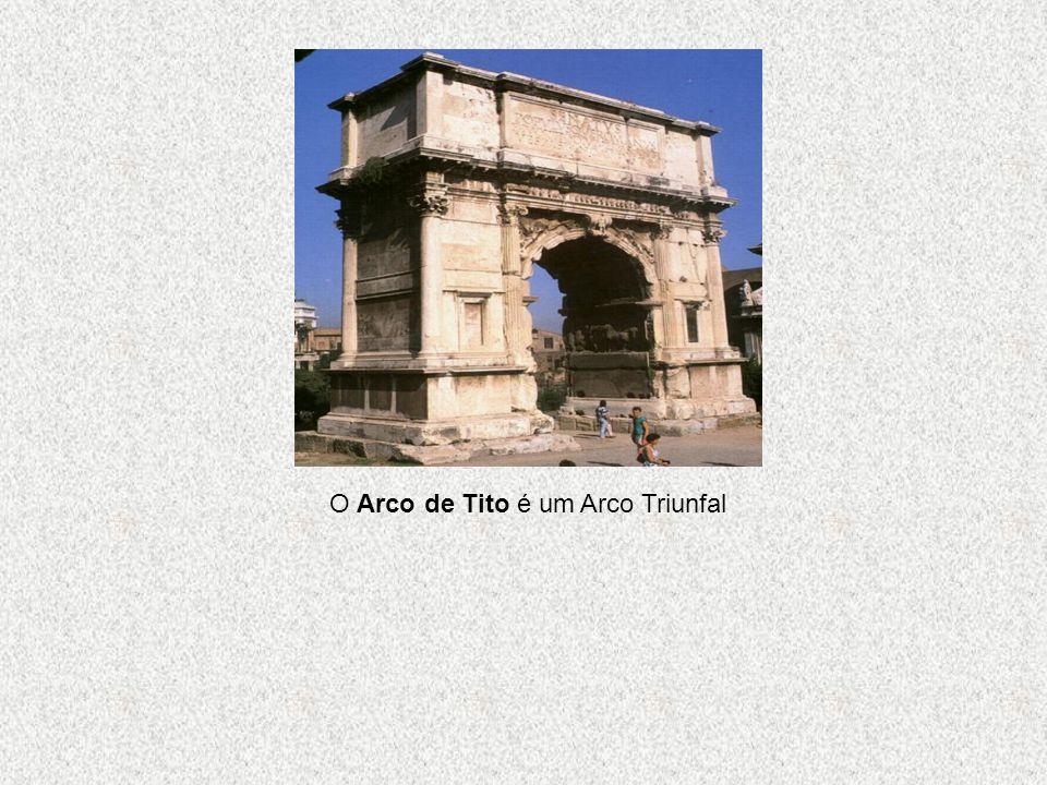 O Arco de Tito é um Arco Triunfal