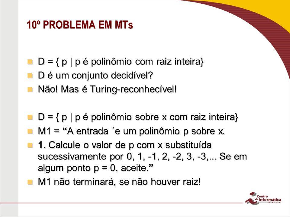 10º PROBLEMA EM MTs D = { p | p é polinômio com raiz inteira}
