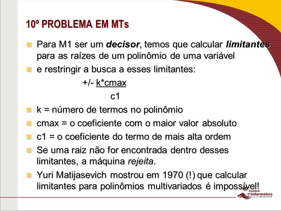 10º PROBLEMA EM MTs Para M1 ser um decisor, temos que calcular limitantes para as raízes de um polinômio de uma variável.