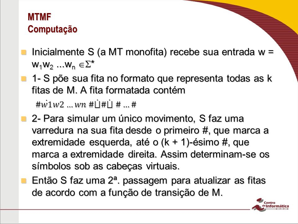 Inicialmente S (a MT monofita) recebe sua entrada w = w1w2 ...wn *