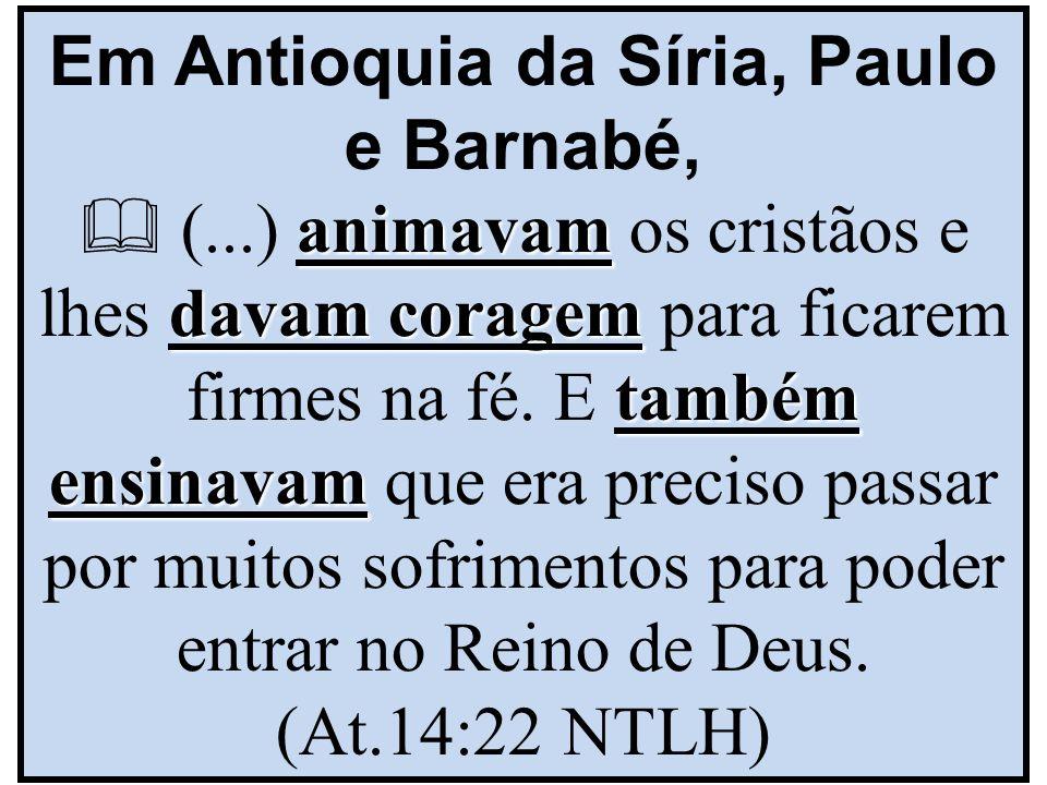 Em Antioquia da Síria, Paulo e Barnabé,  (