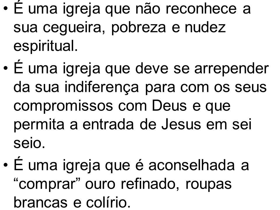 É uma igreja que não reconhece a sua cegueira, pobreza e nudez espiritual.