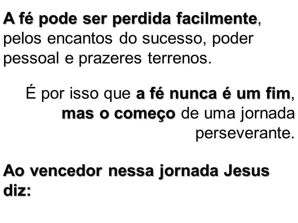 A fé pode ser perdida facilmente, pelos encantos do sucesso, poder pessoal e prazeres terrenos.