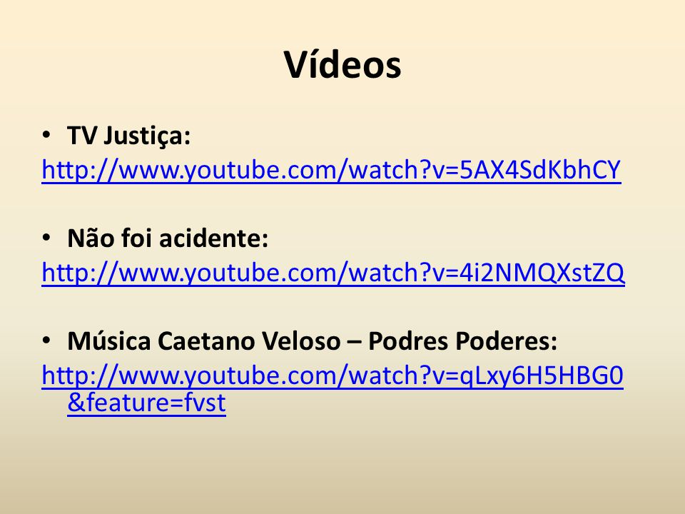 Vídeos TV Justiça: http://www.youtube.com/watch v=5AX4SdKbhCY
