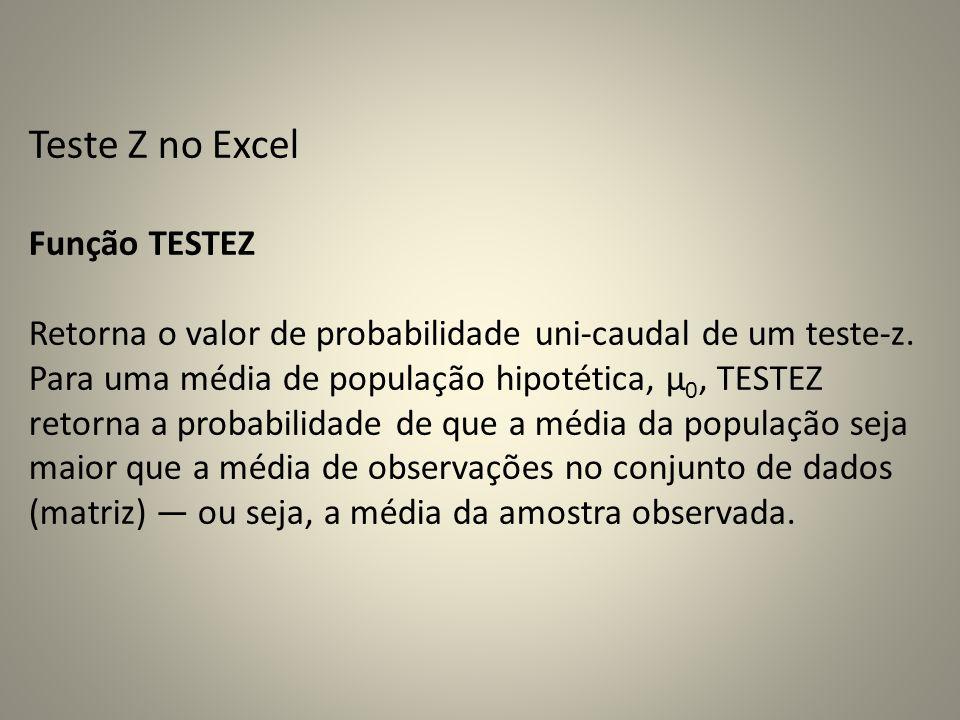 Teste Z no Excel Função TESTEZ Retorna o valor de probabilidade uni-caudal de um teste-z.