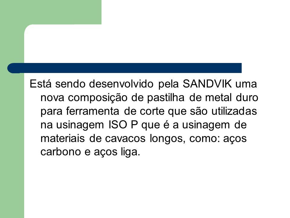 Está sendo desenvolvido pela SANDVIK uma nova composição de pastilha de metal duro para ferramenta de corte que são utilizadas na usinagem ISO P que é a usinagem de materiais de cavacos longos, como: aços carbono e aços liga.