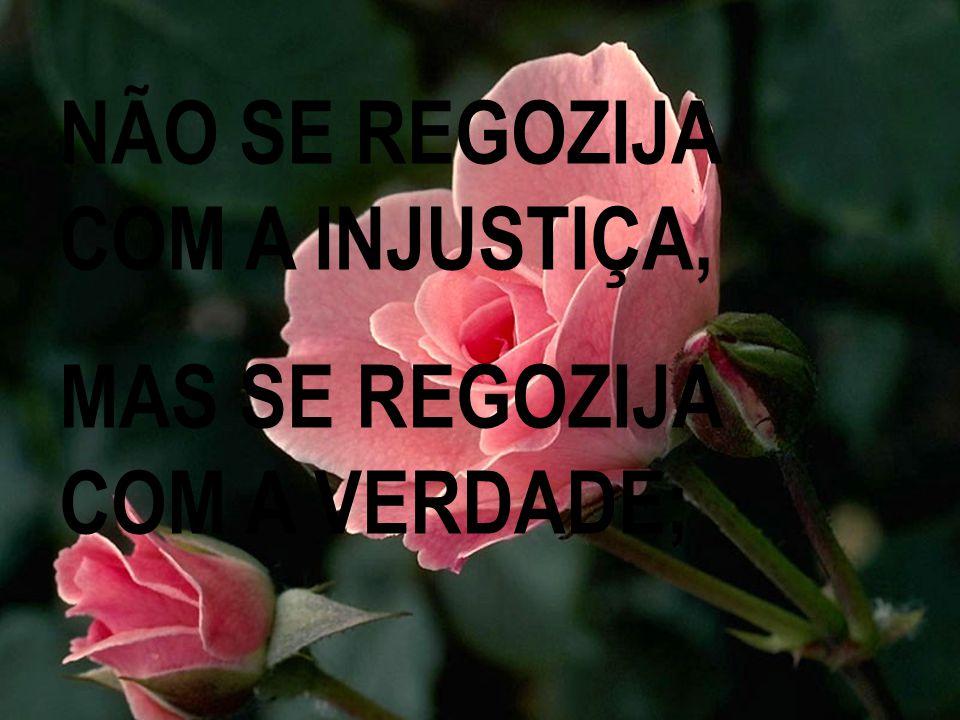 NÃO SE REGOZIJA COM A INJUSTIÇA,