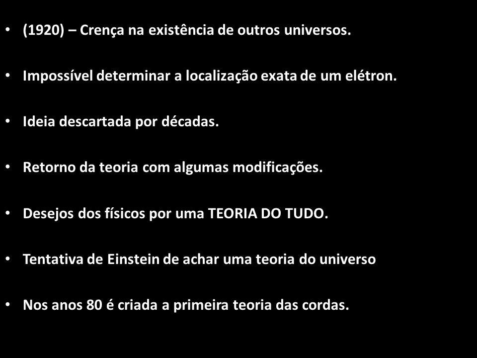 (1920) – Crença na existência de outros universos.