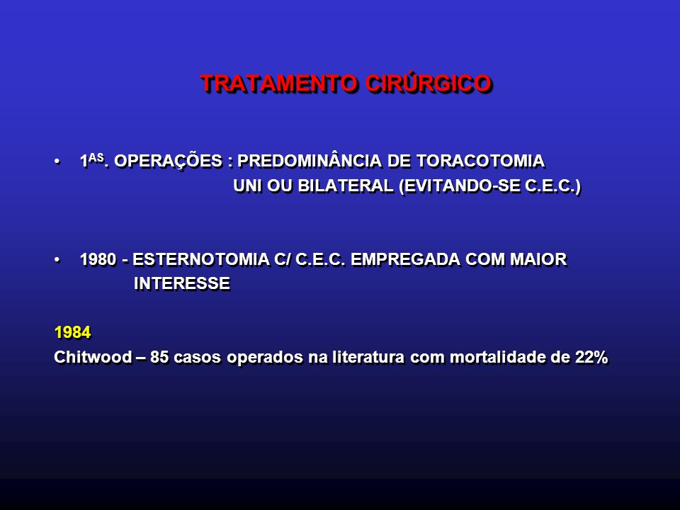 TRATAMENTO CIRÚRGICO 1AS. OPERAÇÕES : PREDOMINÂNCIA DE TORACOTOMIA