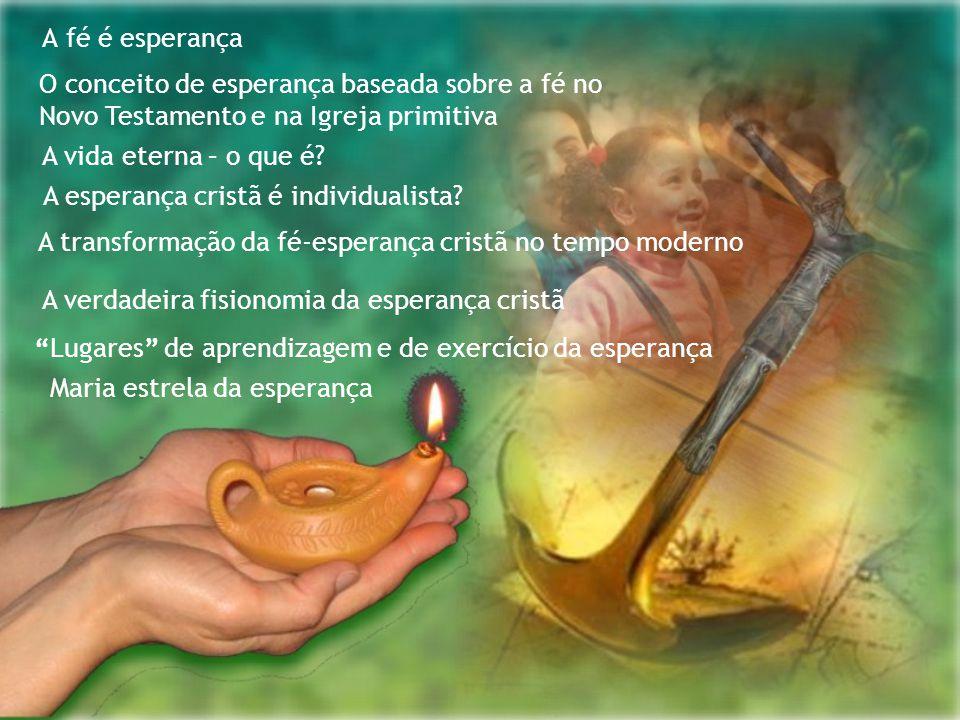 A fé é esperança O conceito de esperança baseada sobre a fé no Novo Testamento e na Igreja primitiva.