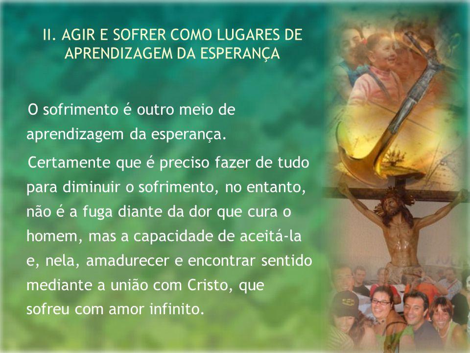 II. AGIR E SOFRER COMO LUGARES DE APRENDIZAGEM DA ESPERANÇA