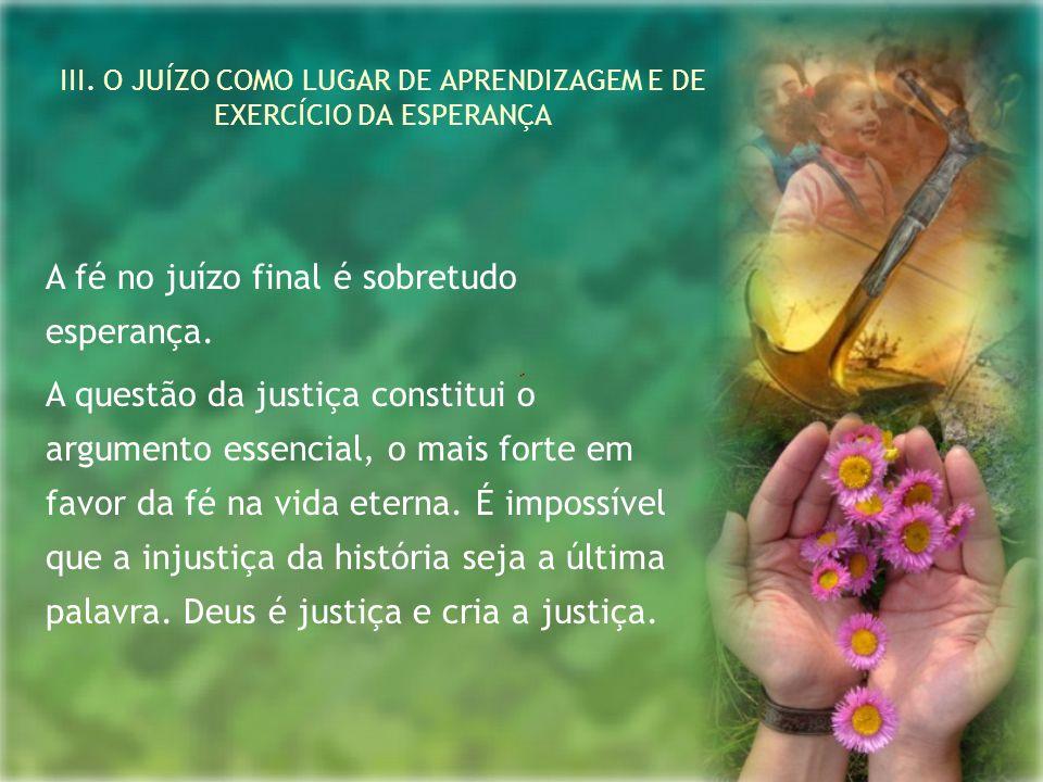 III. O JUÍZO COMO LUGAR DE APRENDIZAGEM E DE EXERCÍCIO DA ESPERANÇA
