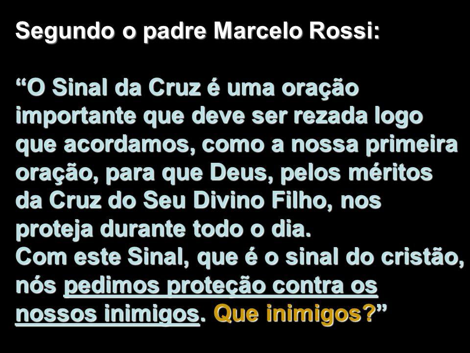 Segundo o padre Marcelo Rossi: