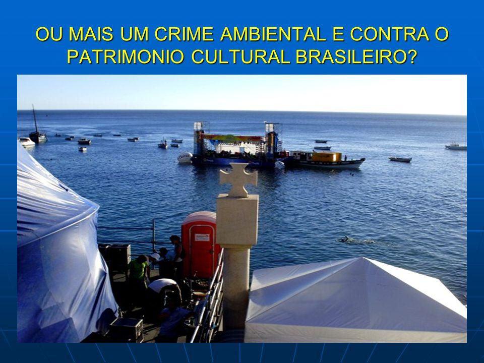 OU MAIS UM CRIME AMBIENTAL E CONTRA O PATRIMONIO CULTURAL BRASILEIRO