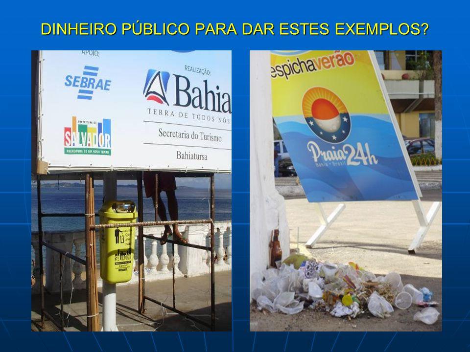 DINHEIRO PÚBLICO PARA DAR ESTES EXEMPLOS