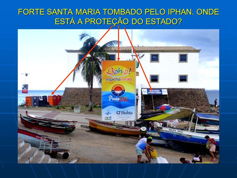 FORTE SANTA MARIA TOMBADO PELO IPHAN. ONDE ESTÁ A PROTEÇÃO DO ESTADO