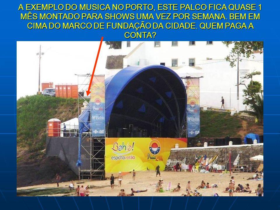 A EXEMPLO DO MUSICA NO PORTO, ESTE PALCO FICA QUASE 1 MÊS MONTADO PARA SHOWS UMA VEZ POR SEMANA.