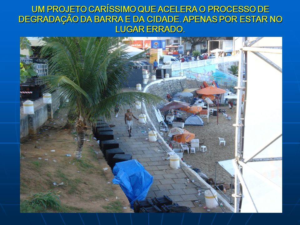 UM PROJETO CARÍSSIMO QUE ACELERA O PROCESSO DE DEGRADAÇÃO DA BARRA E DA CIDADE.