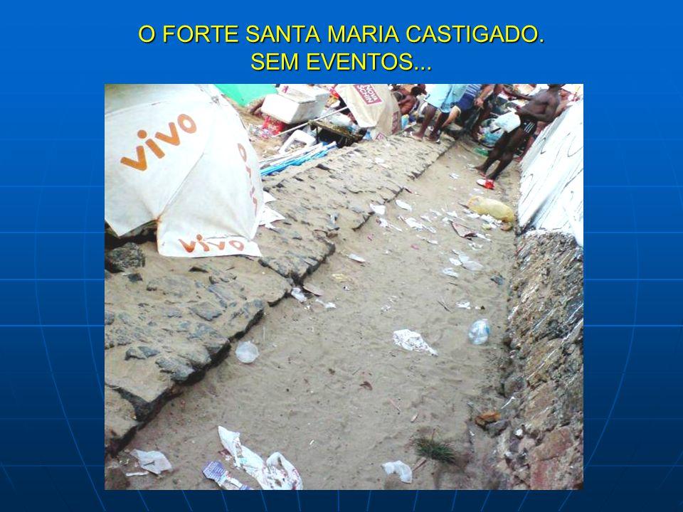 O FORTE SANTA MARIA CASTIGADO. SEM EVENTOS...