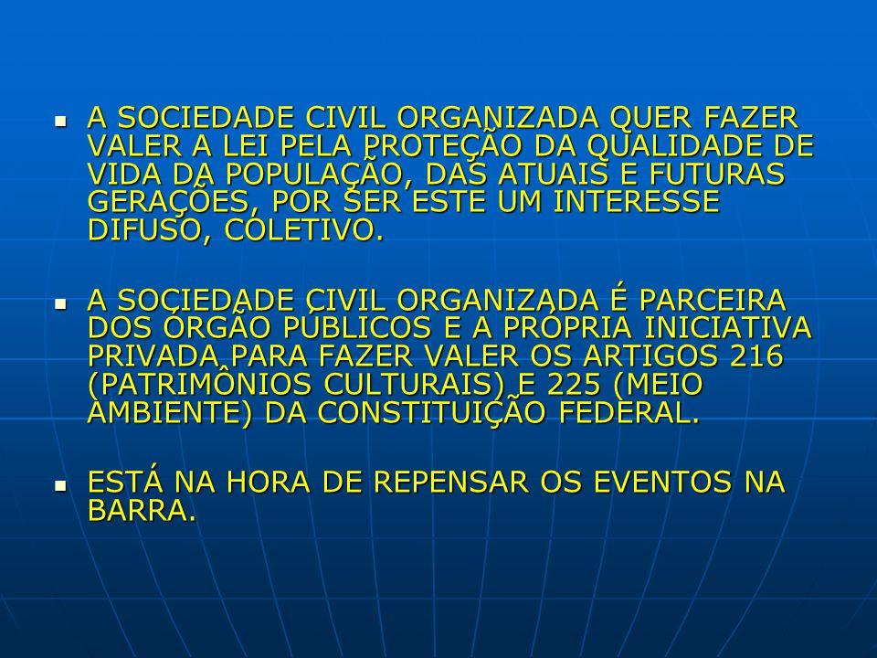 A SOCIEDADE CIVIL ORGANIZADA QUER FAZER VALER A LEI PELA PROTEÇÃO DA QUALIDADE DE VIDA DA POPULAÇÃO, DAS ATUAIS E FUTURAS GERAÇÕES, POR SER ESTE UM INTERESSE DIFUSO, COLETIVO.