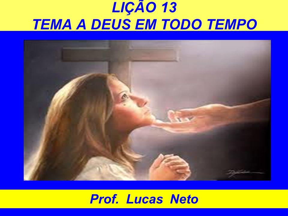 LIÇÃO 13 TEMA A DEUS EM TODO TEMPO
