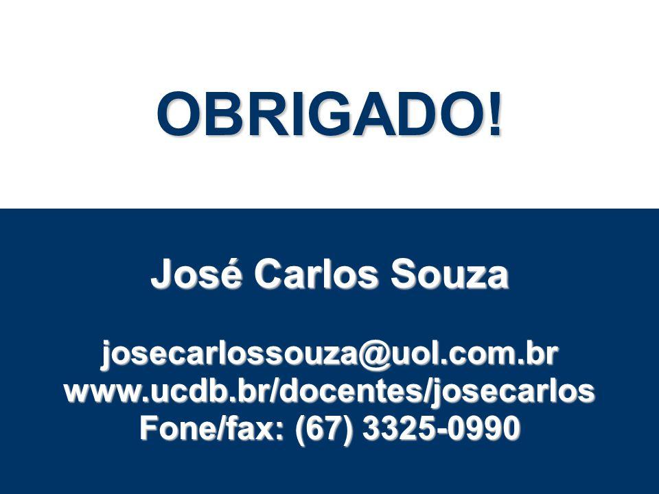 OBRIGADO! José Carlos Souza josecarlossouza@uol.com.br