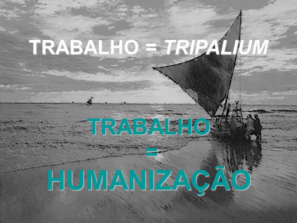 TRABALHO = TRIPALIUM TRABALHO = HUMANIZAÇÃO
