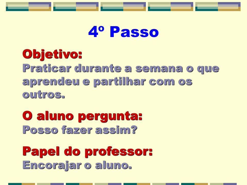 4º Passo Objetivo: Praticar durante a semana o que aprendeu e partilhar com os outros.