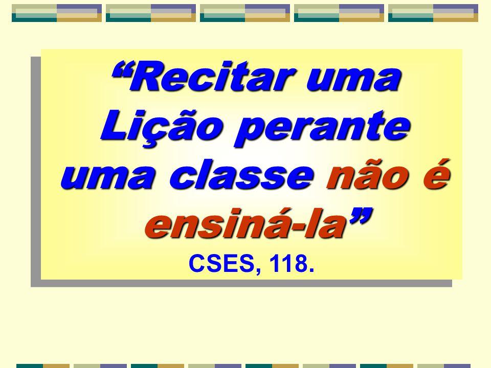 Recitar uma Lição perante uma classe não é ensiná-la CSES, 118.
