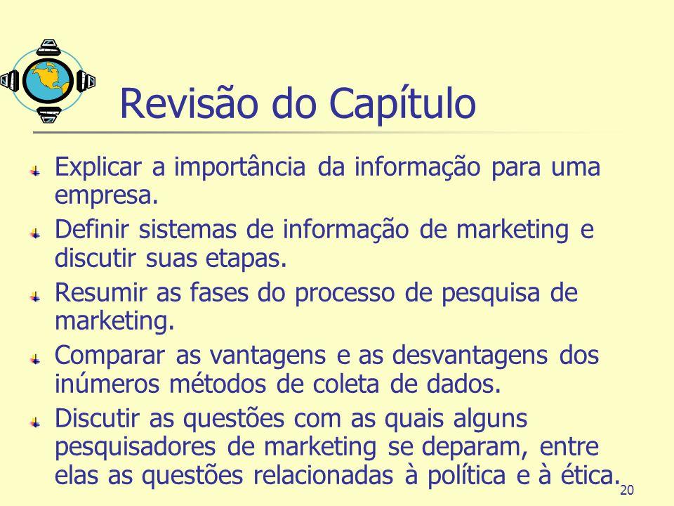 Revisão do Capítulo Explicar a importância da informação para uma empresa. Definir sistemas de informação de marketing e discutir suas etapas.