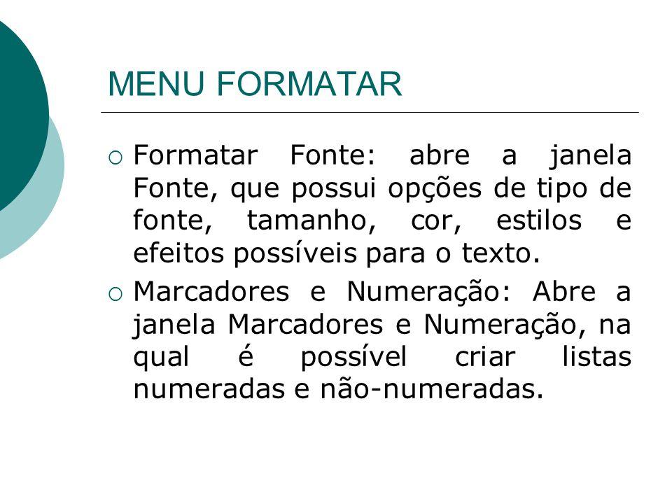 MENU FORMATAR Formatar Fonte: abre a janela Fonte, que possui opções de tipo de fonte, tamanho, cor, estilos e efeitos possíveis para o texto.