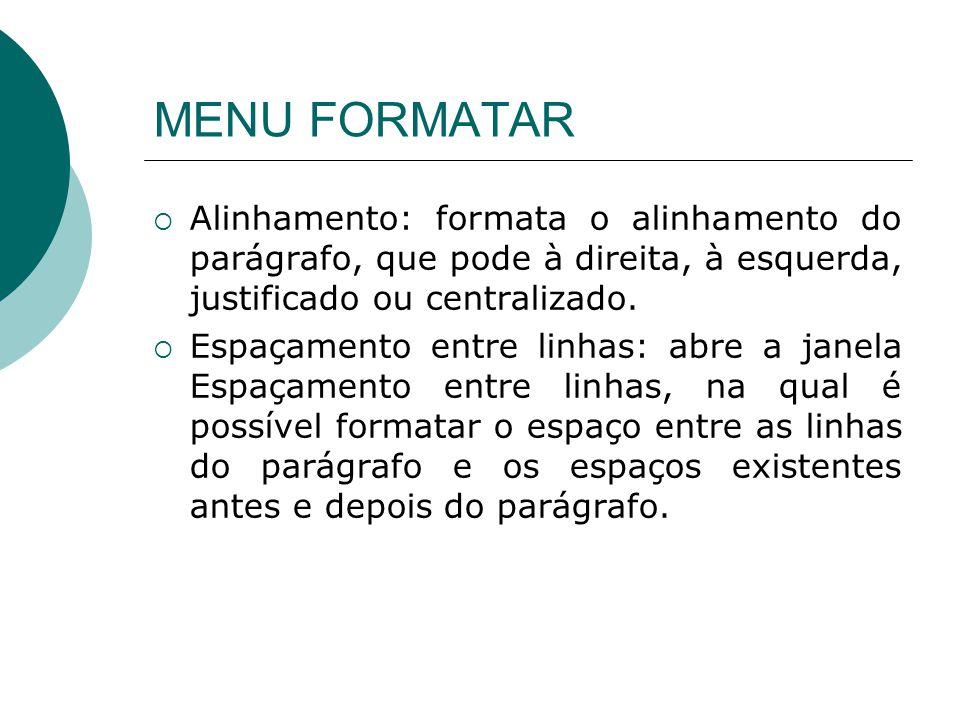 MENU FORMATAR Alinhamento: formata o alinhamento do parágrafo, que pode à direita, à esquerda, justificado ou centralizado.