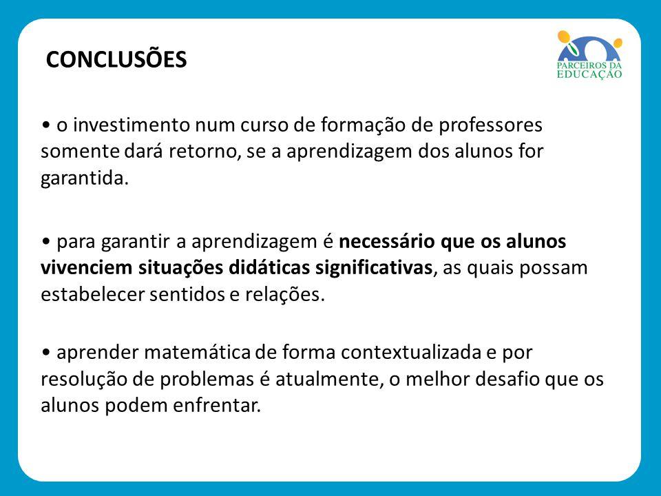 CONCLUSÕES o investimento num curso de formação de professores somente dará retorno, se a aprendizagem dos alunos for garantida.