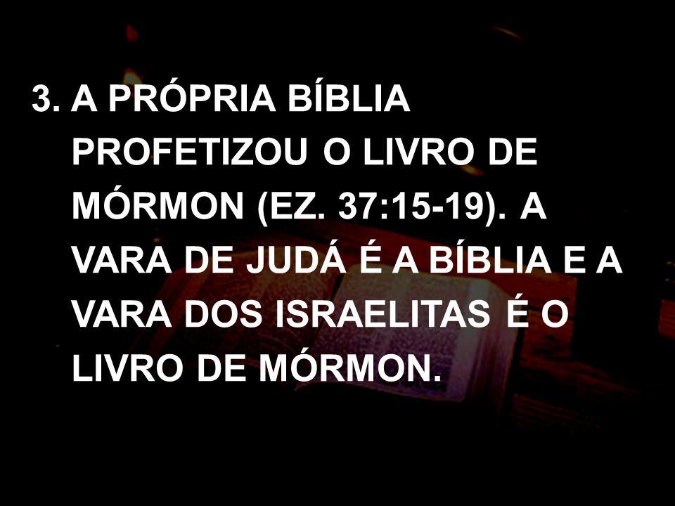 3. A PRÓPRIA BÍBLIA PROFETIZOU O LIVRO DE MÓRMON (EZ. 37:15-19)