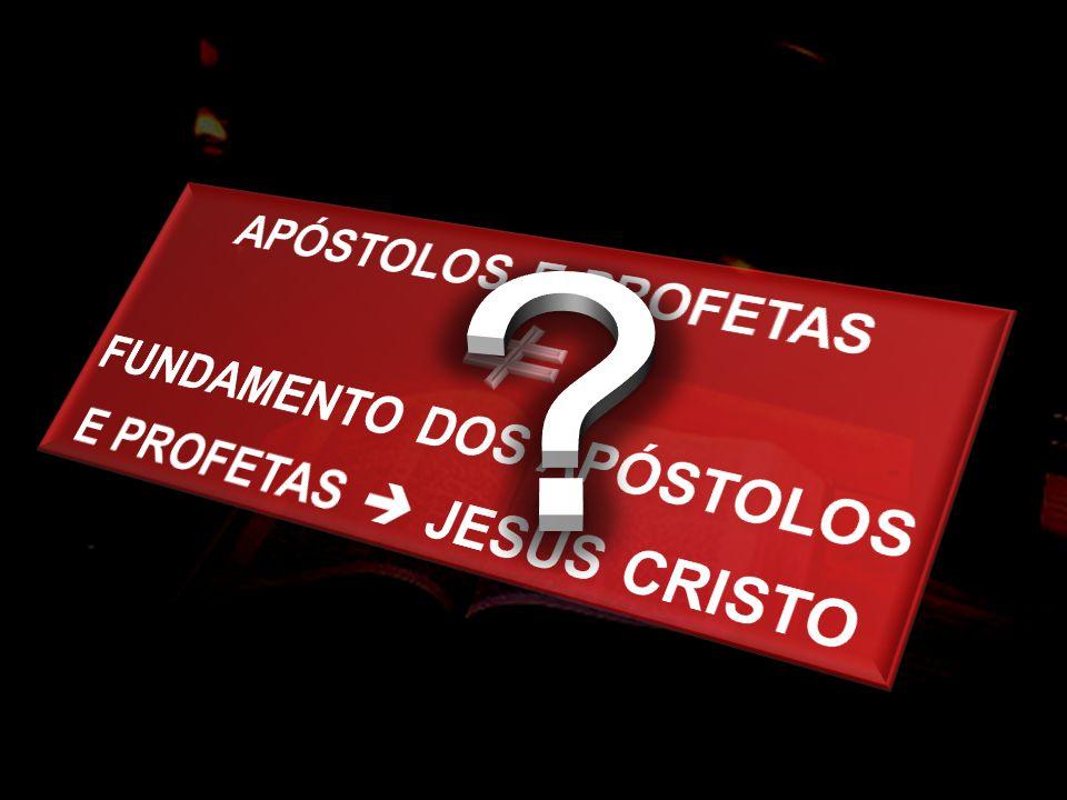 FUNDAMENTO DOS APÓSTOLOS E PROFETAS  JESUS CRISTO