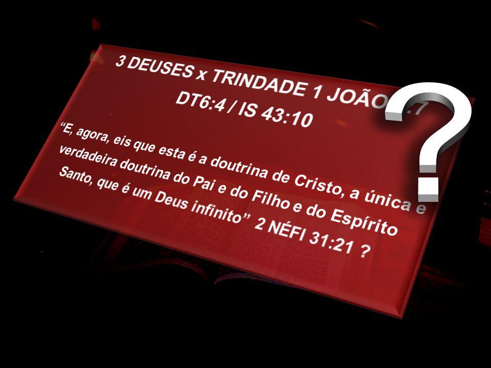 3 DEUSES x TRINDADE 1 JOÃO 5:7 DT6:4 / IS 43:10