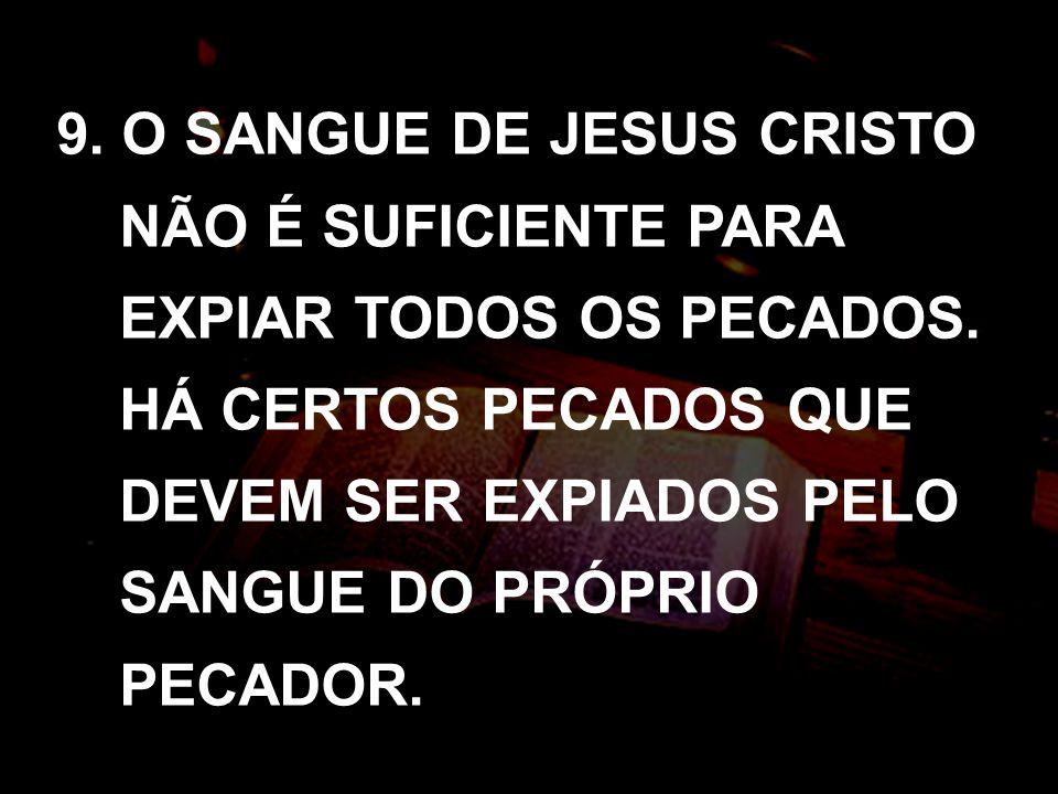 9. O SANGUE DE JESUS CRISTO NÃO É SUFICIENTE PARA EXPIAR TODOS OS PECADOS.