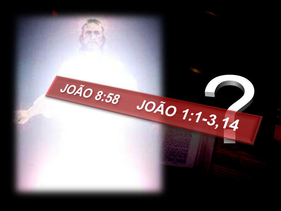 JOÃO 8:58 JOÃO 1:1-3,14