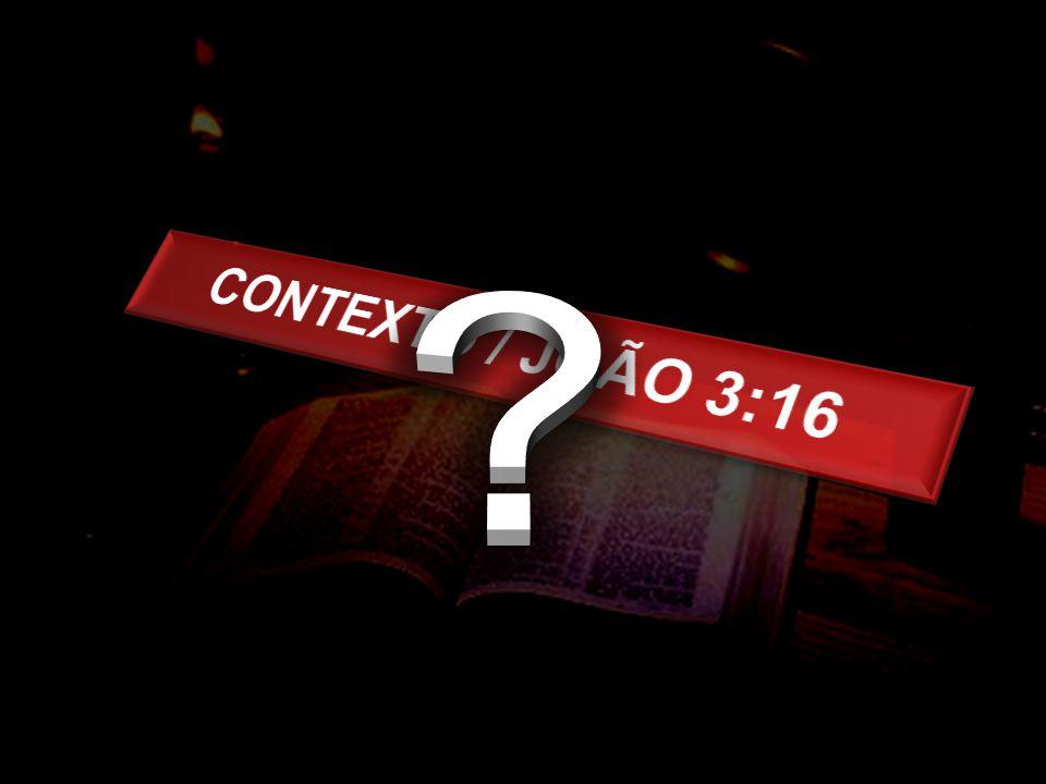 CONTEXTO / JOÃO 3:16