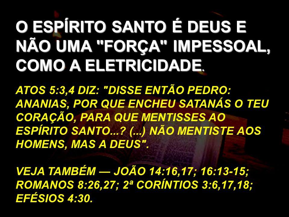 O ESPÍRITO SANTO É DEUS E NÃO UMA FORÇA IMPESSOAL, COMO A ELETRICIDADE.