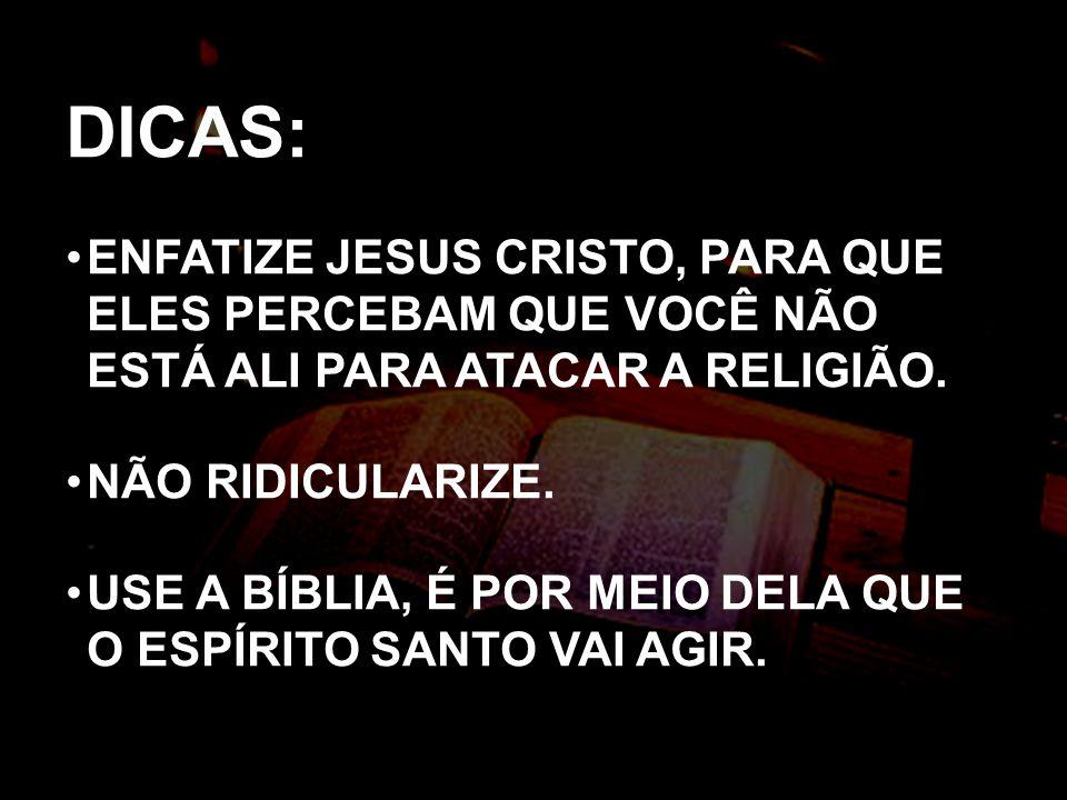 DICAS: ENFATIZE JESUS CRISTO, PARA QUE ELES PERCEBAM QUE VOCÊ NÃO ESTÁ ALI PARA ATACAR A RELIGIÃO.