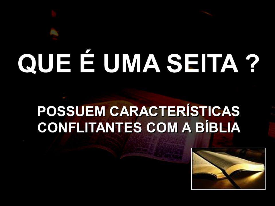 POSSUEM CARACTERÍSTICAS CONFLITANTES COM A BÍBLIA