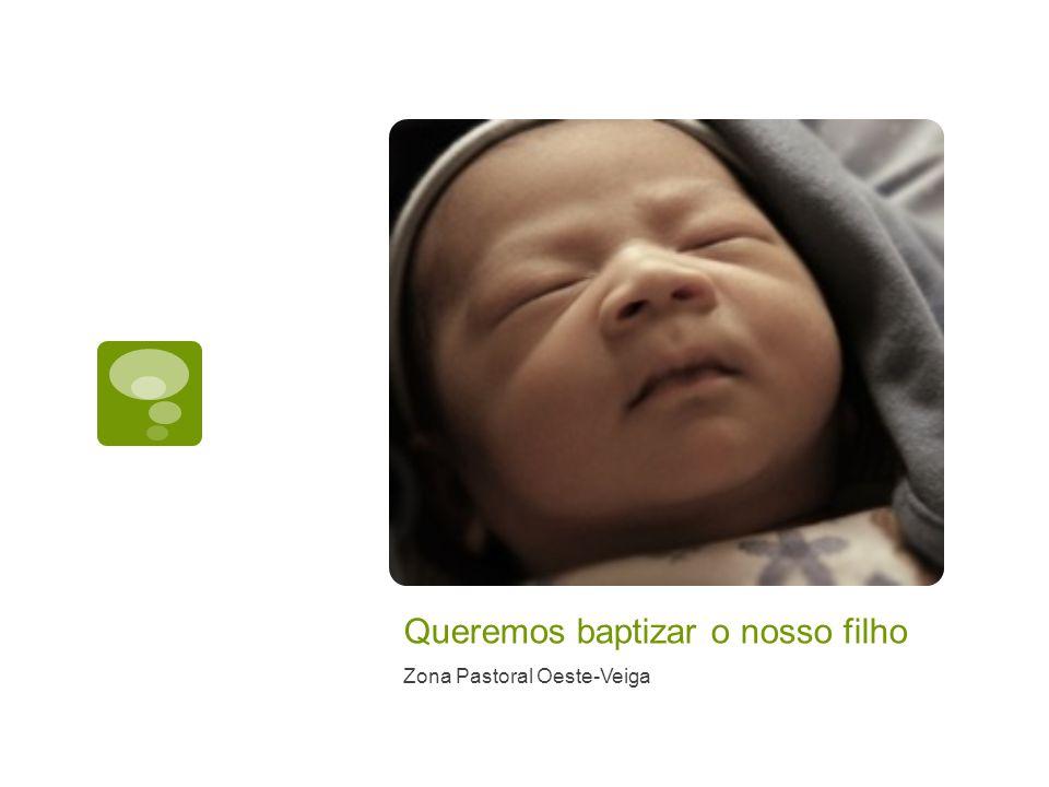 Queremos baptizar o nosso filho